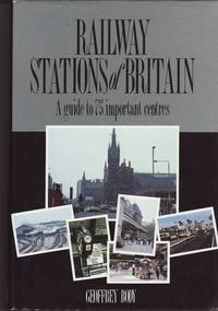 Railway Stations of Britain :  A Guide to 75 Important Centres by  Geoffrey Body - 1st Edition - 1990 - from Train World Pty Ltd (SKU: UB-2064)