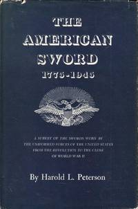 The American Sword, 1775-1945: A Survey of the Swords Worn by the Uniformed Forces of the United States from the Revolution to the Close of World War II