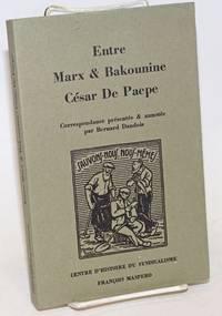 Entre Marx et Bakounine: César de Paepe, correspondance presentee & annotee par Bernard Dandois