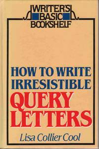 HOW TO WRITE IRRESISTIBLE QUERY LETTERS (WRITER'S BASIC BOOKSHELF)