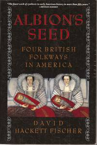 Albion's Seed: Four British Folkways in America by  David Hackett Fischer - Paperback - 1991 reprint - from Auldfarran Books, IOBA and Biblio.com