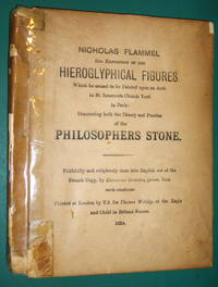Nicholas Flammel his exposition of the hieroglyphical figures which he caused to be painted upon an arch in St. Innocents church yard in Paris : concerning both the theory and practice of the philosophers Stone