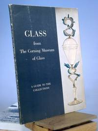 Glass from the Corning Museum of Glass: A Guide to the Collections