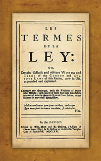 Les Termes de la Ley Or Certain Difficult and Obscure Words and..