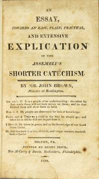 An essay towards an easy, plain, practical, and extensive explication of the Assembly's shorter catechism