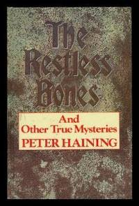 THE RESTLESS BONES - and Other True Mysteries by  Peter Haining - First Edition - 1985 - from W. Fraser Sandercombe and Biblio.com
