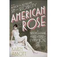 American Rose: The Life and Times of Gyspy Rose Lee