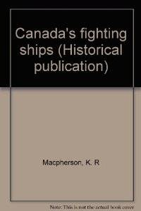 Canada's Fighting Ships by K.R. Macpherson - Hardcover - 1975 - from SeaWaves Press and Biblio.com