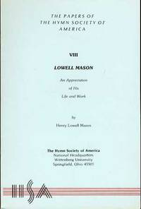 THE PAPERS OF THE HYMN SOCIETY OF AMERICA, VIII, LOWELL MASON ( AN  APPRECIATION OF HIS LIFE AND...