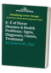 image of A-Z of Horse Diseases & Health Problems: Signs, Diagnoses, Causes, Treatment