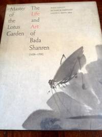Master of the Lotus Garden:  The Life of Bada Shanren 1626-1705 by  Wang and Richard M. Barnhart: Judith G. Smith (editor) Fangyu - 1st edition - 1990 - from civilizingbooks (SKU: 2416ARD-6112)