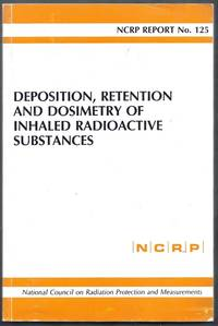 Deposition, Retention and Dosimetry of Inhaled Radioactive Substances. NCRP Report No. 125