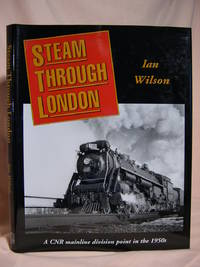 image of STEAM THROUGH LONDON; A CNR MAINLINE DIVISION POINT IN THE 1950s