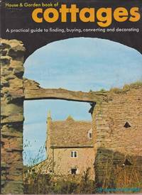 House & Garden Book of Cottages: A Practical Guide to Finding, Buying, Converting and Decorating