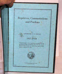 Reprieves, Commutations and Pardons 1927-1928 Communicated to the Legislature, pursuant to the provisions of the Constitution [&c &c] on January 9, 1929 by  Governor C. C Young - First Edition - 1929 - from Bolerium Books Inc., ABAA/ILAB and Biblio.com