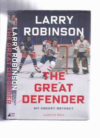 Larry Robinson:  The Great Defender - My Hockey Odyssey -Signed by the Defenceman ( Montreal Canadiens [ Habs ] / NHL / National Hockey League )