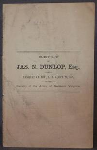 REPLY OF JAS. N. DUNLOP, Esq,. at Banquet Va. Div., A. N. V., Oct. 29, 1879, to the Cavalry of...