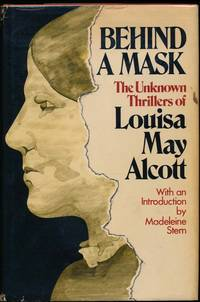 Behind a Mask: The Unknown Thrillers of Louisa May Alcott by  Louisa May ALCOTT - Hardcover - Signed - 1975 - from Main Street Fine Books & Manuscripts, ABAA and Biblio.co.uk