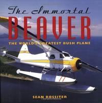 image of The Immortal Beaver: The World's Greatest Bush Plane