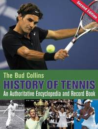 The Bud Collins History of Tennis : An Authoritative Encylclopedia and Record Book