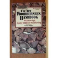 THE NEW WOODBURNER'S HANDBOOK A Guide to Safe, Healthy & Efficient  Woodburning