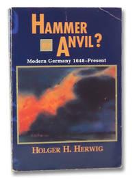 Hammer or Anvil? Modern Germany, 1648--Present