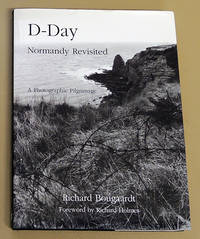 D-Day: Normandy Revisited. A Photographic Pilgrimage
