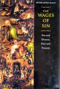 The Wages of Sin; Sex and Disease, Past and Present.