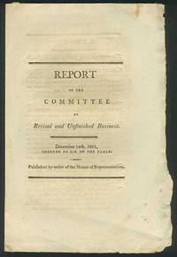 image of REPORT OF THE COMMITTEE of Revisal and Unfinished Business. December 14th, 1801, ordered to lie on the table.