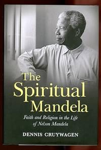 image of THE SPIRITUAL MANDELA:  FAITH AND RELIGION IN THE LIFE OF NELSON MANDELA.