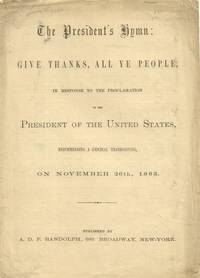 President's Hymn: Give Thanks, all Ye People, in Response to the  Proclamation of the President of the United States, Recommending a General  Thanksgiving, on November 26th, 1863