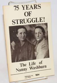 75 years of struggle! the life of Nanny Washburn by [October League (Marxist-Leninist) and Leah (Nanny) Washburn] - 1975 - from Bolerium Books Inc., ABAA/ILAB and Biblio.com