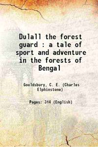 Dulall the forest guard : a tale of sport and adventure in the forests of Bengal 1912 [Hardcover]