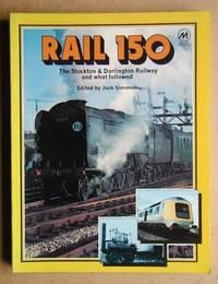 Rail 150: The Stockton & Darlington Railway and What Followed.