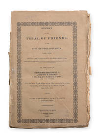 Report of the Trial of Friends in the City of Philadelphia, June, 1828, before the Honourable Edward King, Esq. . . . taken in short-hand, by M. T. C. Gould, Stenographer.