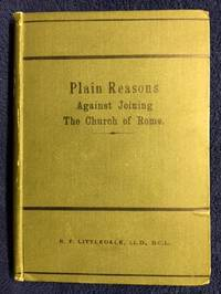 Plain Reasons Against Joining The Church Of Rome by Richard Frederick Littledale - First - 1880 - from Revue & Revalued Books  and Biblio.com