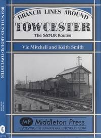 image of Branch Lines Around Towcester: The S&MJR Routes