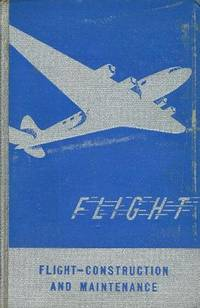 FLIGHT CONSTRUCTION AND MAINTENANCE, A General Survey of Fundamentals of Aviation.