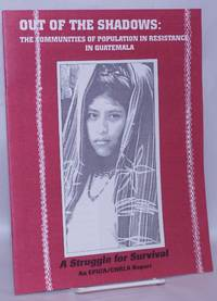 image of Out of the Shadows: The Communities of Population in Resistance in Guatemala. A Struggle for Survival. AN EPICA/CHRLA Report
