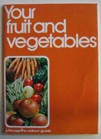 Your Fruit and Vegetables (A Floraprint colour guide) by  Jim Wilson - Paperback - 1979 - from Bookbarn International (SKU: 997097)