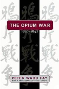 Opium War, 1840-1842: Barbarians in the Celestial Empire in the Early Part of the Nineteenth Century and the War by Which They Forced Her Gates by Peter Ward Fay - Paperback - 1998-07-08 - from Books Express and Biblio.co.uk