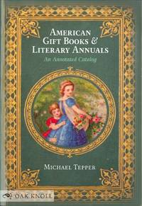 AMERICAN GIFT BOOKS & LITERARY ANNUALS: AN ANNOTATED CATALOG