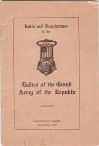 RULES AND REGULATIONS OF THE LADIES OF THE GRAND ARMY OF THE REPUBLIC