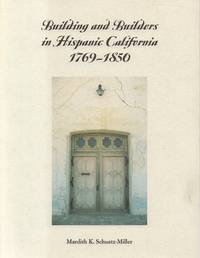 Building and Builders in Hispanic California, 1769-1850