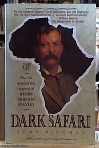 image of Dark Safari; The Life Behind the Legend of Henry Morton Stanley