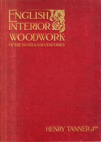 English Interior Woodwork of the XVI, XVII & XVIIIth Centuries. A Series of the Best and Most Characteristic Examples of Chimney-Pieces, Panelling, Staircases, Doors, Screens &c