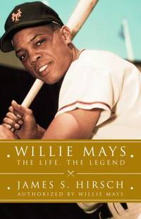 Willie Mays : The Life, the Legend by James S. Hirsch - Hardcover - 2010 - from ThriftBooks and Biblio.com