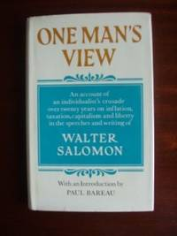 image of One Man's View  -   An Account of an Individualist's Crusade Over Twenty Years on Inflation, Taxation, Capitalism and Liberty in the Speeches and Writing of Walter Salomon