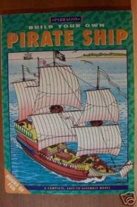 BUILD YOUR OWN PIRATE SHIP A Complete, Easy-To-Assemble Model