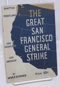 image of The great San Francisco General Strike. The story of the West Coast Strike--the Bay Counties' General Strike and the Maritime Workers' Strike